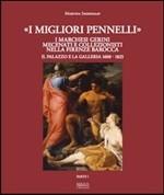 """""""I migliori pennelli"""". I marchesi Gerini mecenati e collezionisti nella Firenze barocca. Il Palazzo e la Galleria 1600-1825. /"""